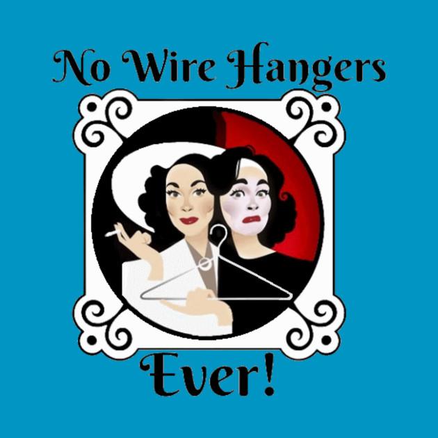 No Wire Hangers! - Mommie Dearest - T-Shirt | TeePublic