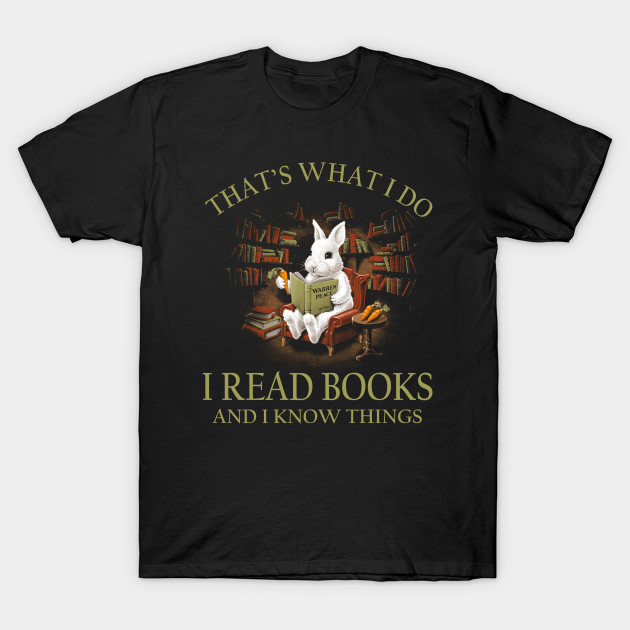 Rabbit that's what I do I read books and I know things shirt