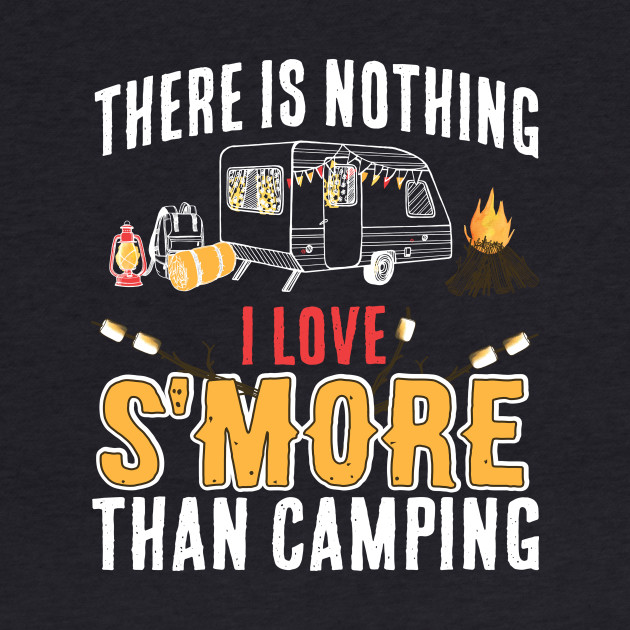 Nothing I Love S'More Than Camping