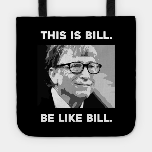This Is Bill. Be Like Bill.