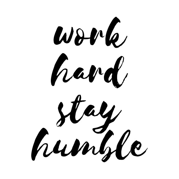 Work Hard Stay Humble Quote Work Hard Stay Humble T Shirt
