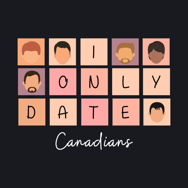I Only Date Canadians