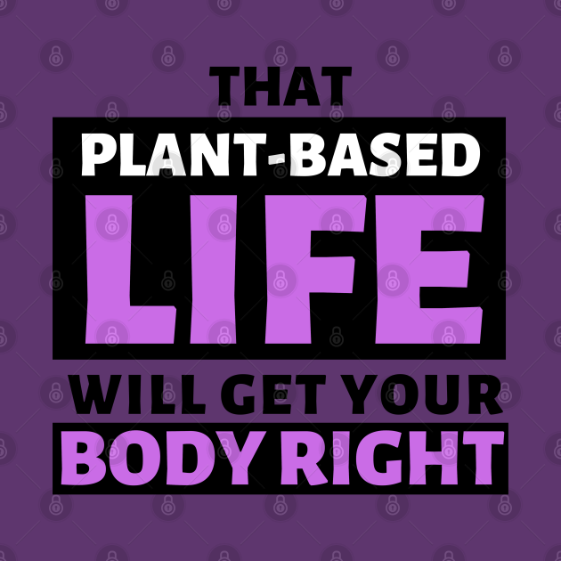 That Plant Based Life Will Get Your Body Right - Afrinubi