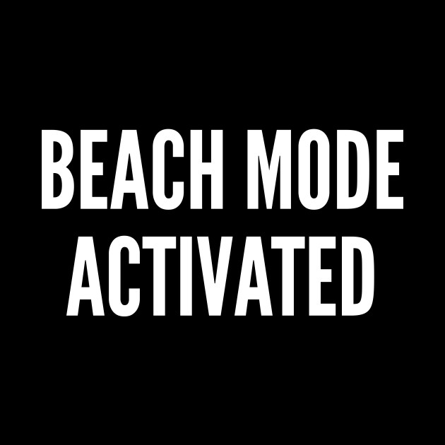 Beach Mode Activated - Funny Summer Statement Humor Slogan Quotes Saying