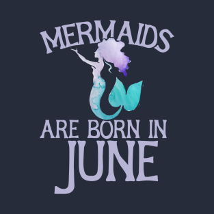 Mermaids Are Born In June T Shirt