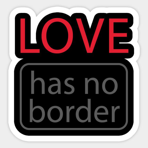 love has no border anti trump design - hillary clinton - sticker