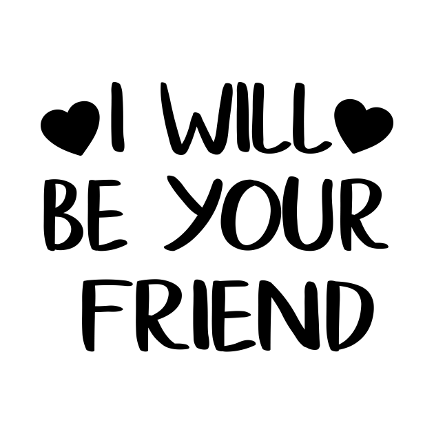 I Will Be Your Friend Shirt Anti-Bullying Friendship Love