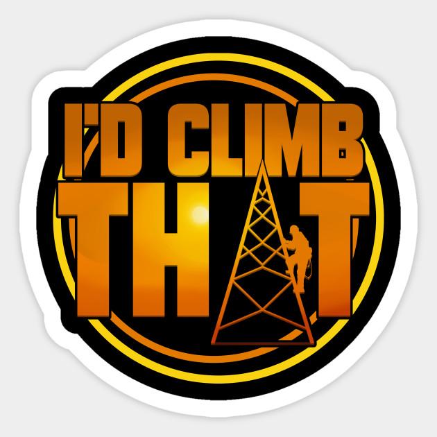 Cell Tower Climber I D Climb That Climbing Gift Tower Climbing Sticker Teepublic