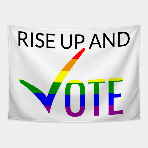 Rise Up And Vote 2020 Pro LGBT Rights - Vote 2020 Election - Tapestry | TeePublic