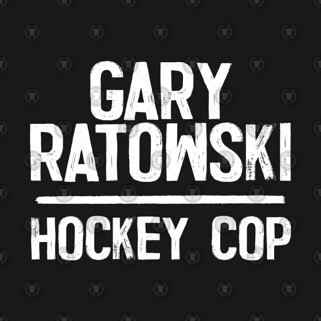 Gary Ratowski - Hockey Cop
