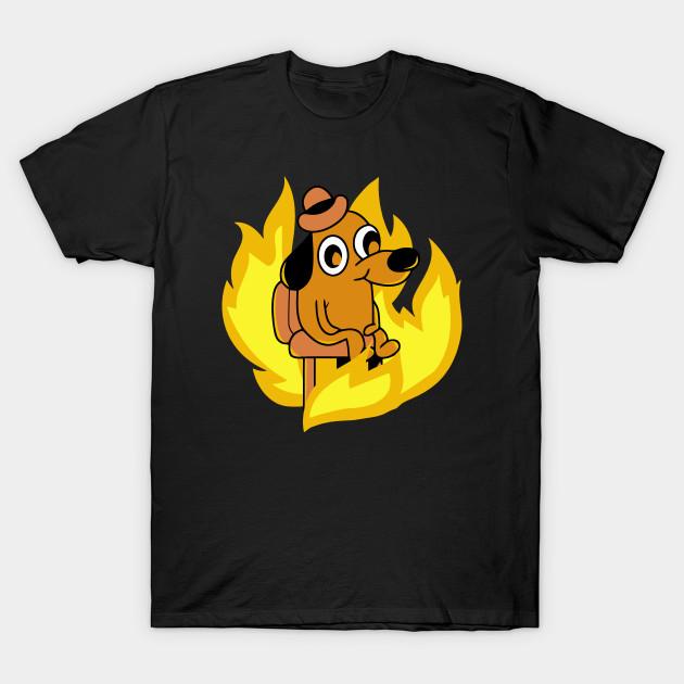 This Is Fine Meme Dog Fire - This Is Fine Meme - T-Shirt ...