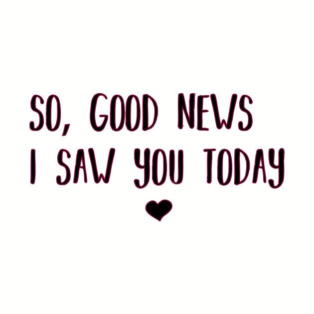 So good news i saw you today