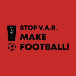 7c5a39c797e STOP V.A.R. MAKE FOOTBALL T-Shirt. by Enickma.  20. Main Tag Fifa World Cup  Russia 2018 ...