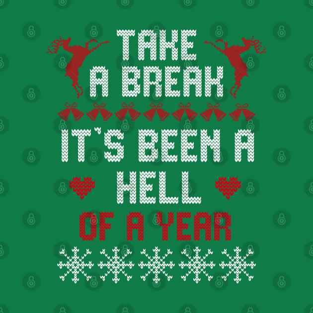Take A Break It's Been A Hell Of A Year Ugly Christmas Sweater