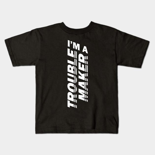3f13851c4 Trouble Maker - BlackWhite - Im A Trouble Maker - Kids T-Shirt ...