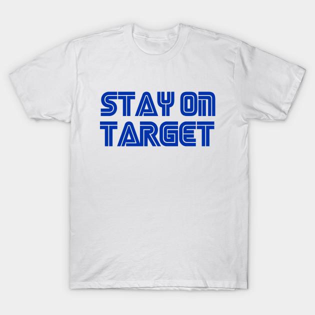 4b7b1bafc Stay On Target - Star Wars Mash Up - T-Shirt | TeePublic