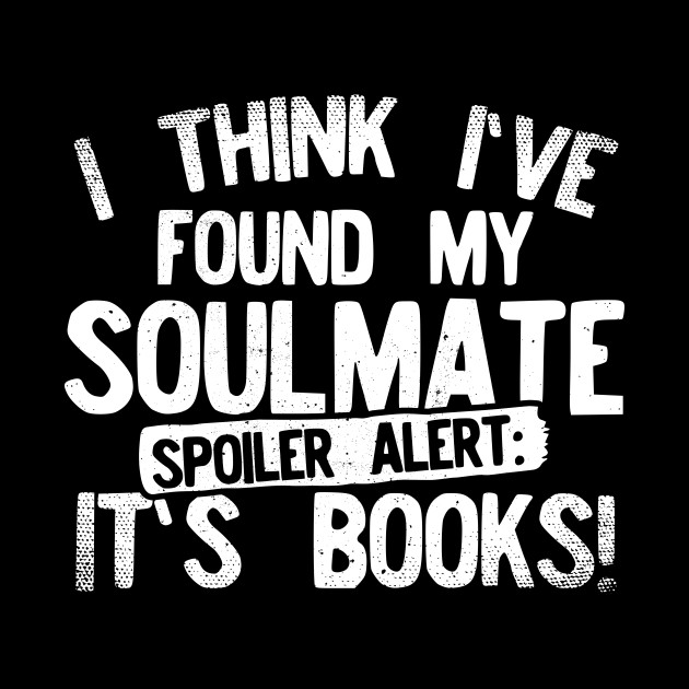 I Think Ive Found My Soulmate Spoiler Alert Its Books