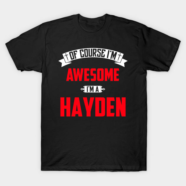 Of Course I'm Awesome, I'm A Hayden,Middle Name, Birthday ...