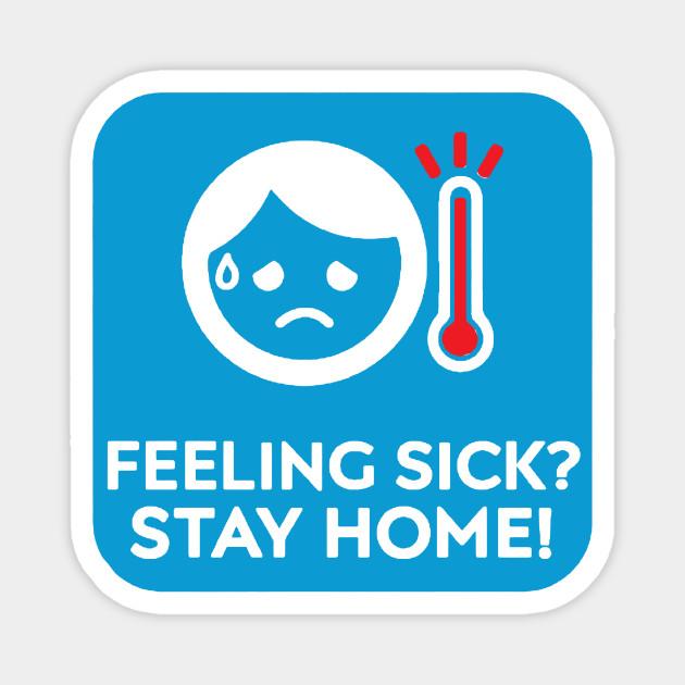 Stay Home - Feeling Sick Stay Home - Magnet | TeePublic AU