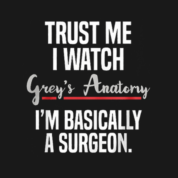 Trust Me I Watch Grey\'s Anatomy - Trust Me I Watch Greys Anatomy - T ...