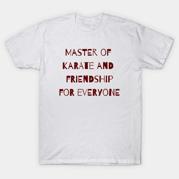 1dc5281c0 Master of Karate and Friendship - Its Always Sunny - T-Shirt | TeePublic
