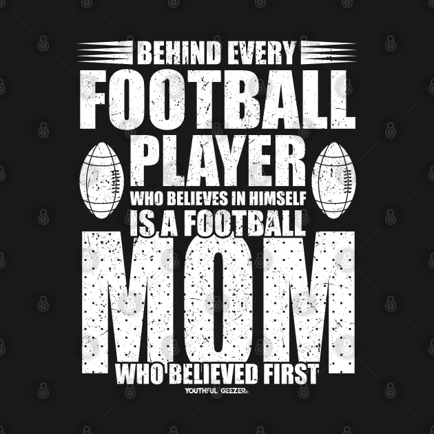Behind Every Football Player Is A Football Mom