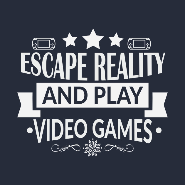 b57661016488 Escape Reality and Play Video Games-Best Gamer - Video Gamer - T ...