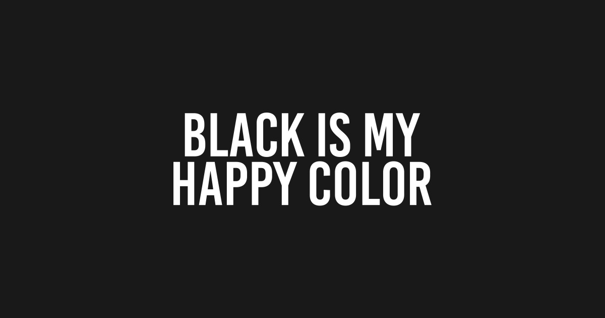 black is my happy color black t shirt teepublic. Black Bedroom Furniture Sets. Home Design Ideas