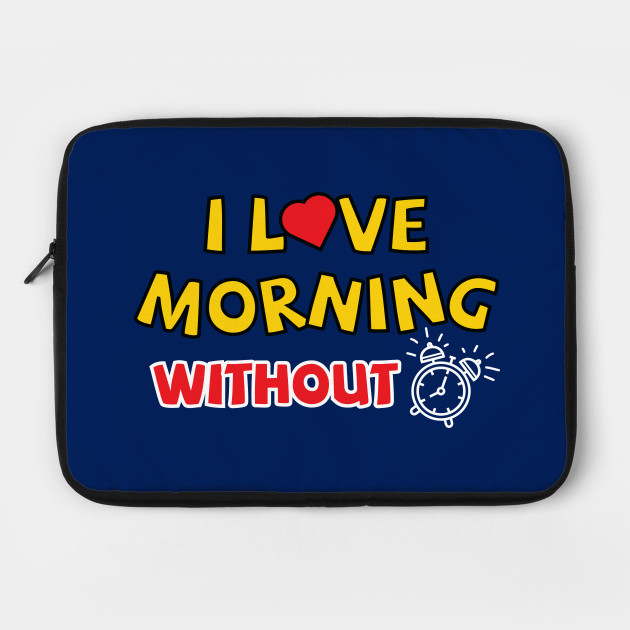 I love morning without an alarm