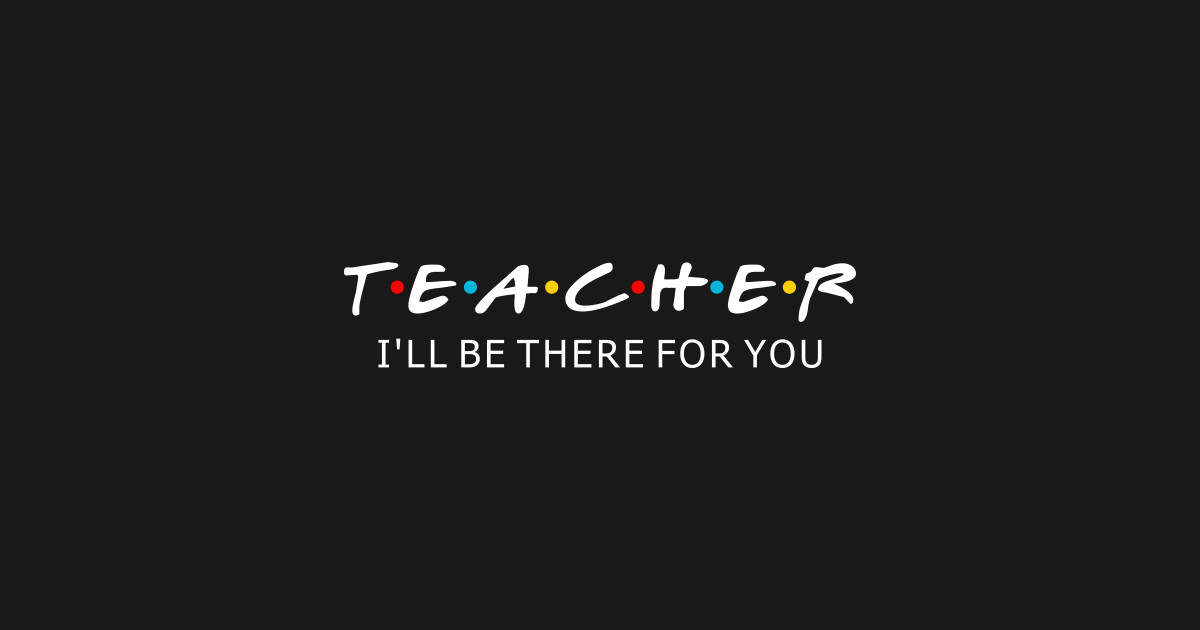 2a4bea350f104 Teacher I'll Be There For You Friends TV Series T Shirt by nadaproject