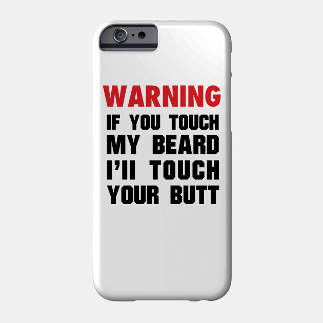 Valentines Day Gift Shirt Warning if you touch my beard i'ii touch your butt Phone Case