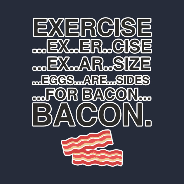 Exercise Eggs Are Sides For Bacon TShirt Bacon Lover Meat Eating Food Breakfast Gift