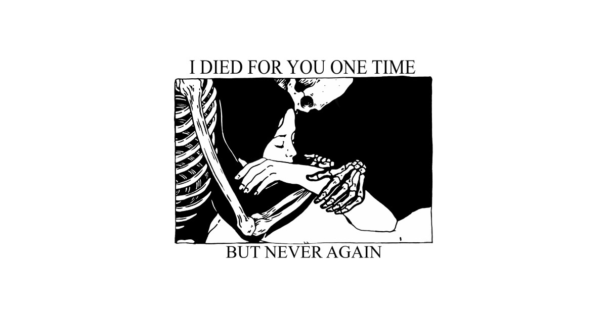 I Died For You One Time But Never Again White T-Shirt S-3XL