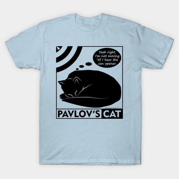 a1feb16b11 Pavlov's Cat Funny Psychology Design - Pavlovs Cat - T-Shirt | TeePublic