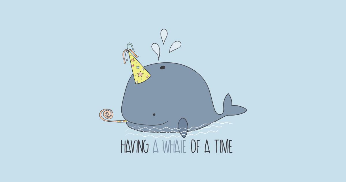 Having a whale of a time - Cute Whale - T-Shirt   TeePublic