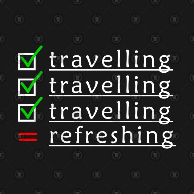 Travelling, Refreshing