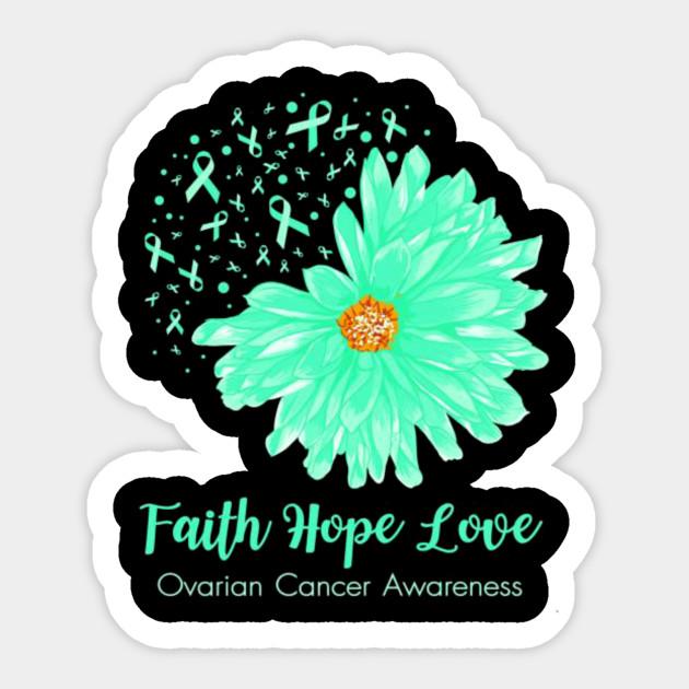 Faith Hope Love Ovarian Cancer Awareness Flower Green Shirt Faith Hope Love Ovarian Cancer Awarenes Sticker Teepublic