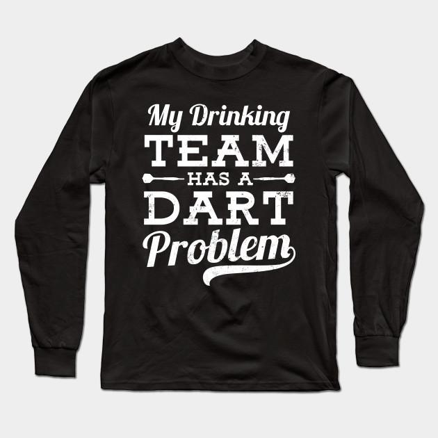Funny T-shirt MY DRINKING TEAM HAS A DARTS PROBLEM S to 5XL