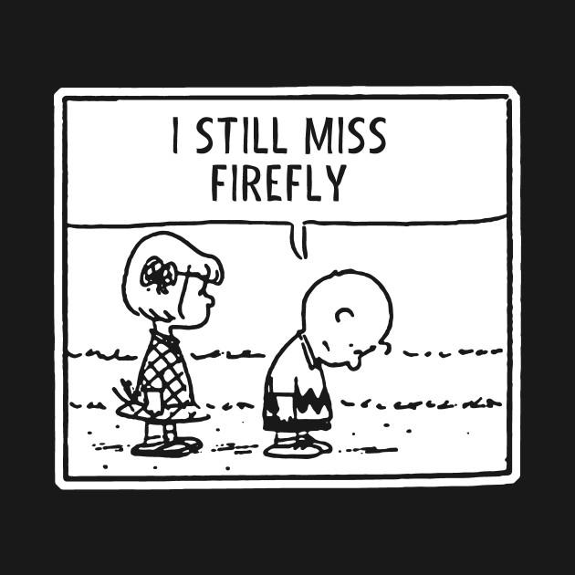 I Still Miss Firefly
