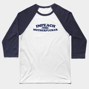 c15b4b22 Impeach The Motherfucker Baseball T-Shirts | TeePublic