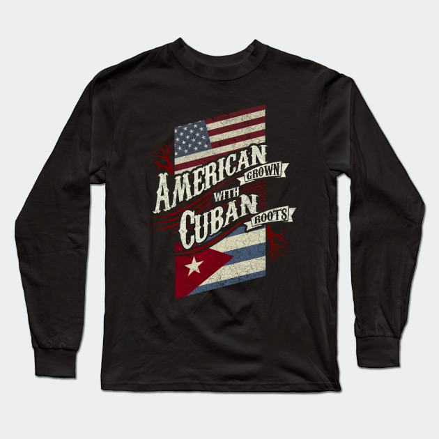 8389c493 American Grown with Cuban Roots - Top Trend - Long Sleeve T-Shirt ...
