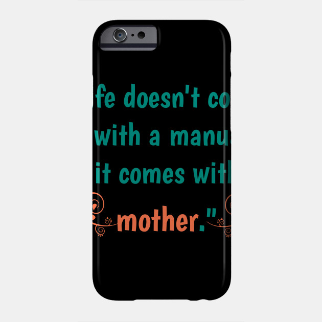 Life doesn't come with a manual , it comes with mother , new funny mother day Phone Case