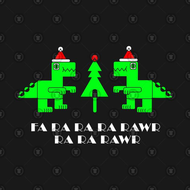Fa Ra Ra Ra Rawr Ra Ra Rawr T-Shirt Christmas Holiday Trex T-Rex Dino Lover Gift Tee Tshirt
