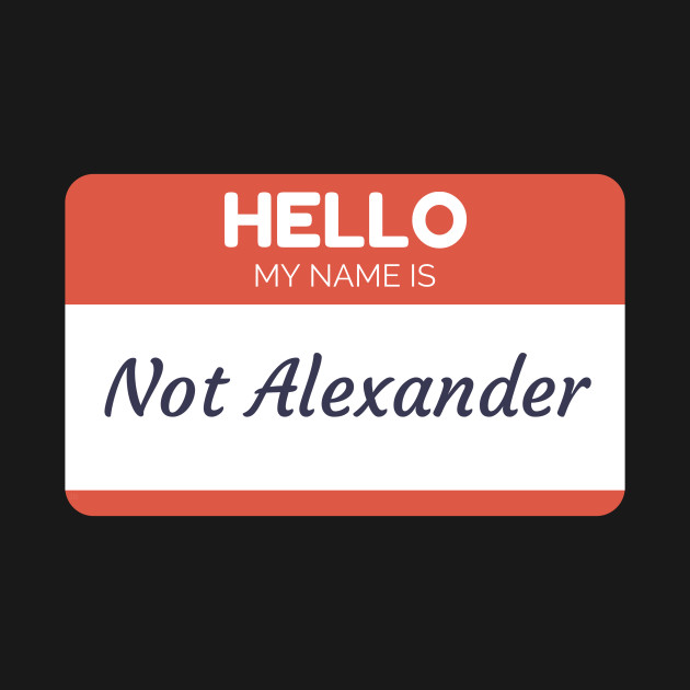 Funny name shirts funny gift ideas hello my name is Not Alexander