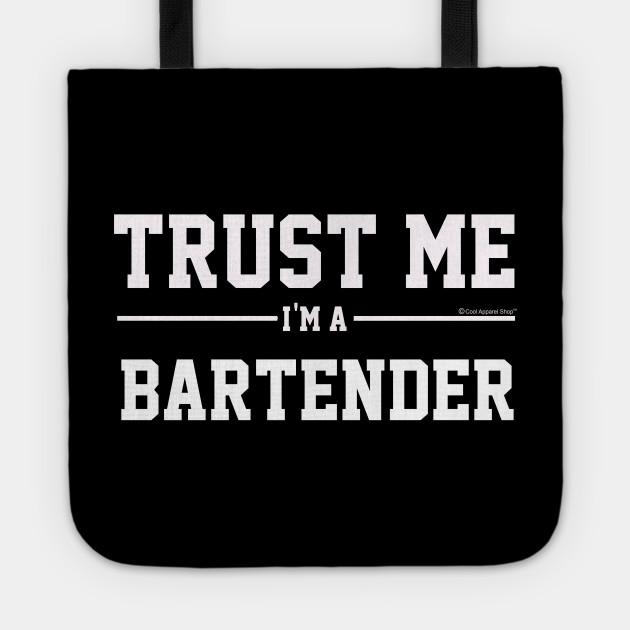 Trust Me Im A Bartender. Cool Gift Idea