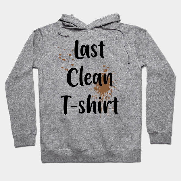 21183738 Last Clean T-shirt - Laundry - Hoodie | TeePublic