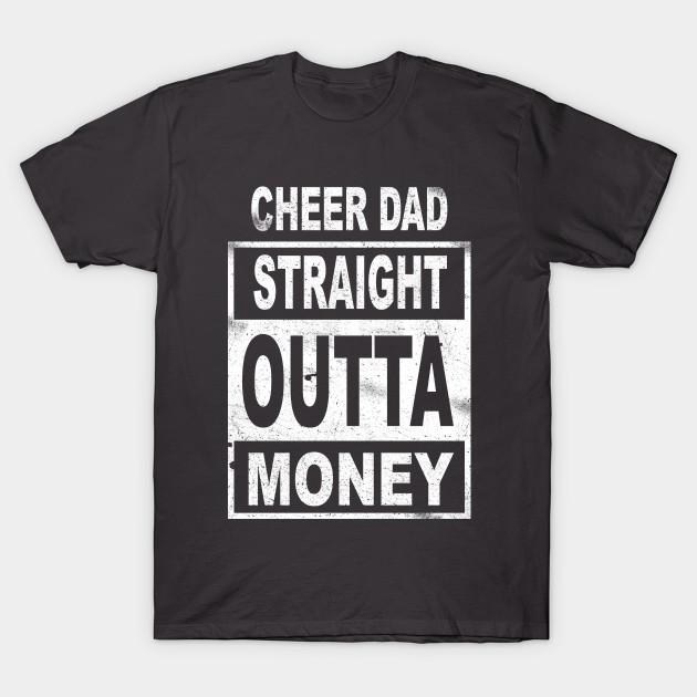 29f0b25b Cheer Dad - Straight Outta Money - Poor Cheerleading Dad T-Shirt