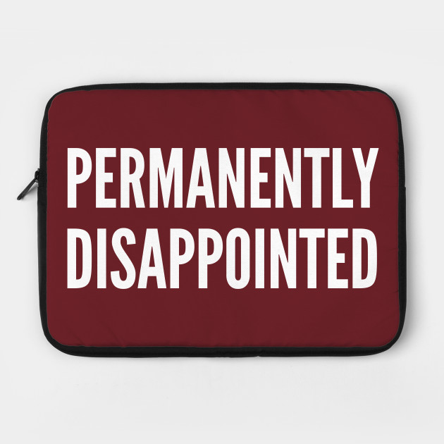 Permanently Disappointed - Sarcastic Humor Statement Slogan