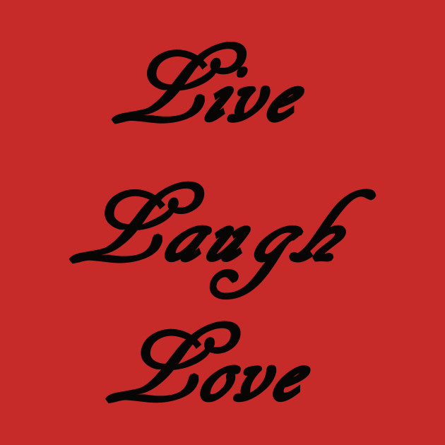 • Live Laugh Love | Quote Shirt | Cute Sayings | Inspirational