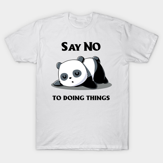 03be11f60 Funny Quote T-shirt Panda Say No To Doing Things - Funny - T-Shirt ...